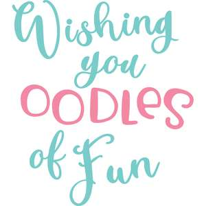 wishing you oodles of fun