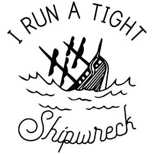 i run a tight shipwreck