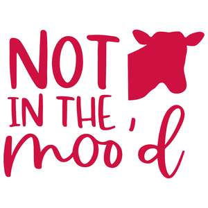 not in the moo'd