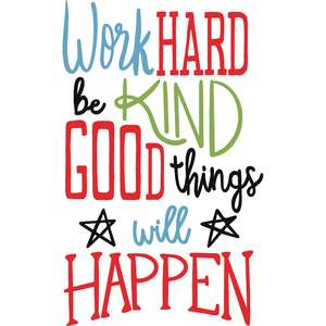 work hard and good things will happen