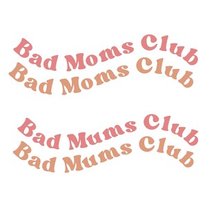 bad moms / mums club
