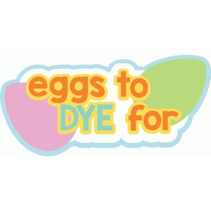 eggs to dye for title
