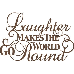 'laughter makes the world go round' phrase