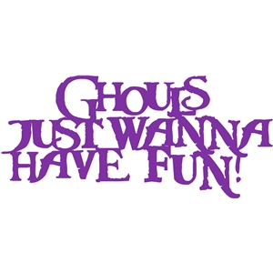 ghouls just wanna have fun! phrase
