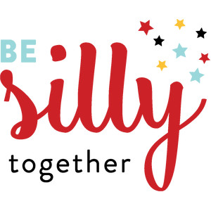 be silly together