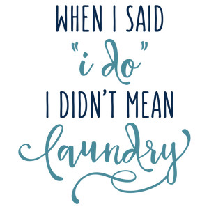 when i said i do laundry phrase