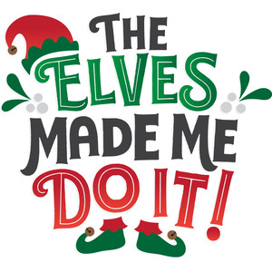 the elves made me do it!