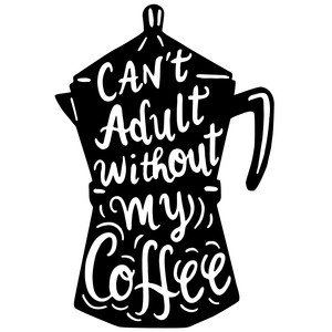 can't adult without my coffee