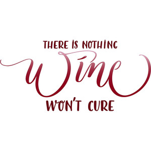 there is nothing wine won't cure