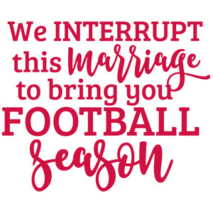we interrupt the marriage to bring you football season