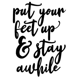put your feet up and stay awhile