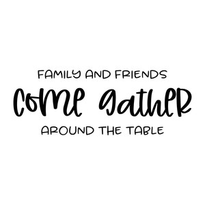 family and friends come gather around the table