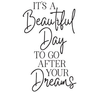 it's a beautiful day to go after your dreams