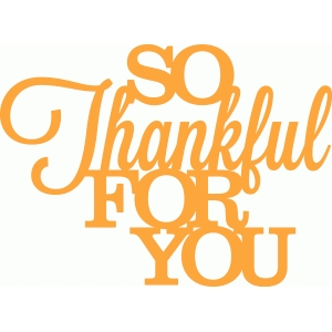 'so thankful for you' phrase