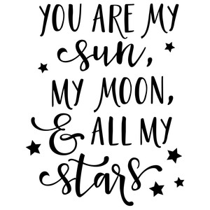 you are my sun, moon, stars phrase