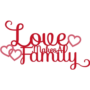 'love makes a family' phrase