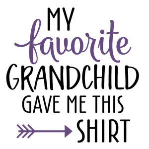 my favorite grandchild gave me this shirt - female
