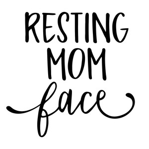 resting mom face phrase