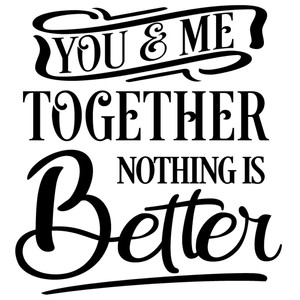 you me together nothing better