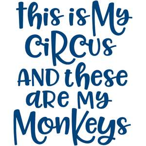 this is my circus and these are my monkeys