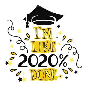 2020% done graduation phrase