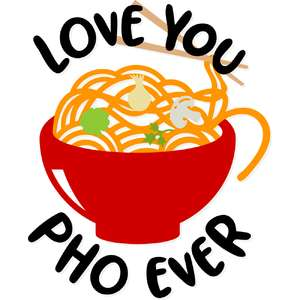 love you pho ever