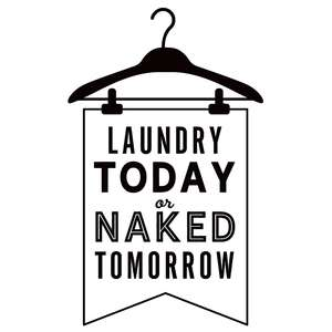 laundry today naked tomorrow