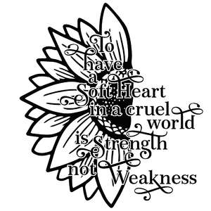 to have a soft heart in a cruel world is strength not weakness