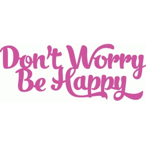 don't worry be happy phrase