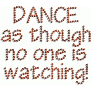 dance as though no one is watching