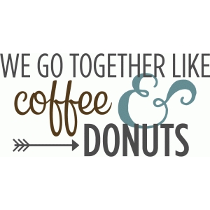 we go together coffee donuts phrase