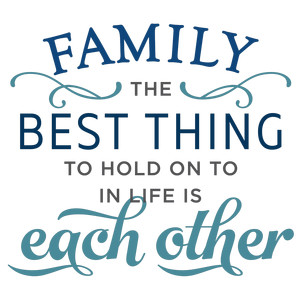 family: best thing in life phrase