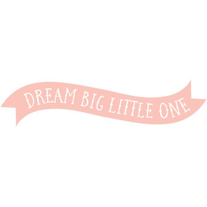 dream big little one banner