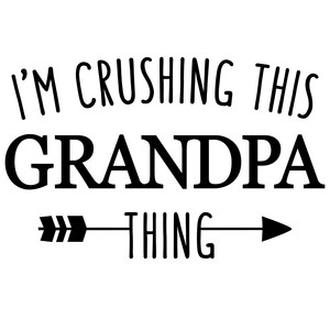 i'm crushing this grandpa thing phrase