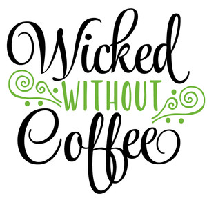 wicked without coffee