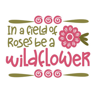 in a field of roses be a wildflower