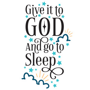 give it to god and go to sleep quote