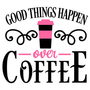 good things over coffee