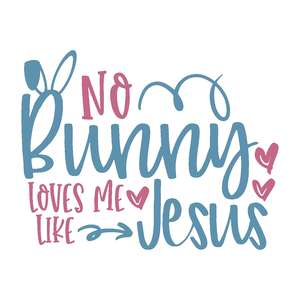 no bunny loves me like jesus