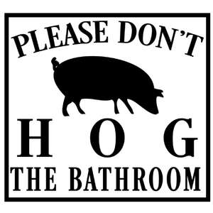 don't hog the bathroom