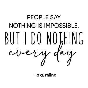 people say nothing is impossible but i do nothing every day phrase
