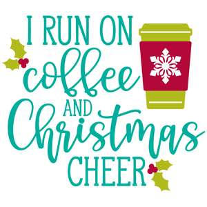 i run on coffee and christmas cheer
