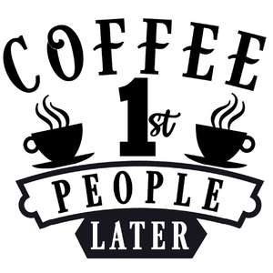 coffee first people later