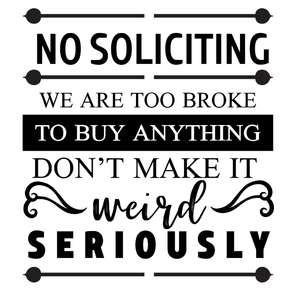 no soliciting we are too broke to buy anything