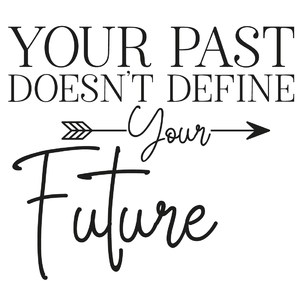 your past doesn't define your future