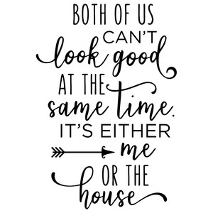 both of us can't look good - house phrase