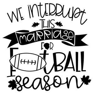 we interrupt this marriage for football season