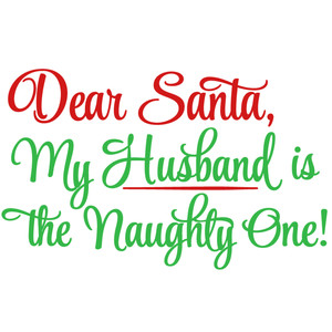 dear santa husband is the naughty one