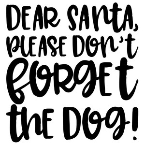 dear santa please don't forget the dog