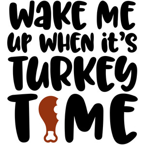 wake me up when it's turkey time